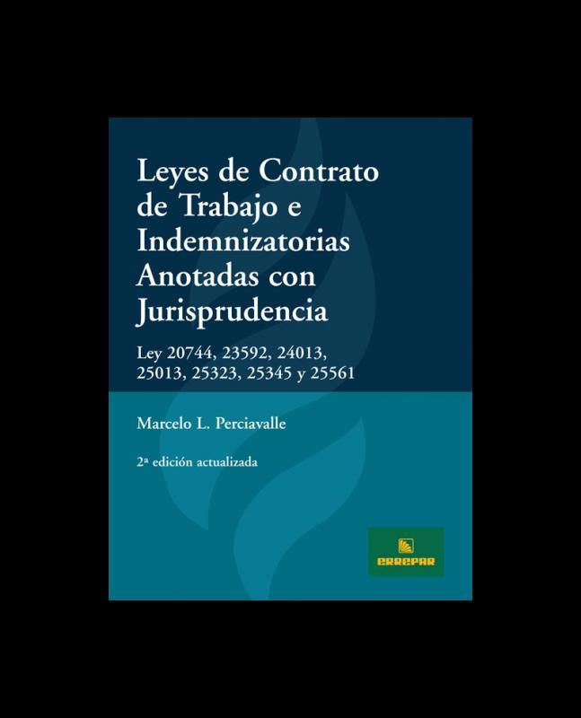 LEYES DE CONTRATO DE TRABAJO E INDEMNIZATORIAS ANOTADAS CON JURISPRUDENCIA