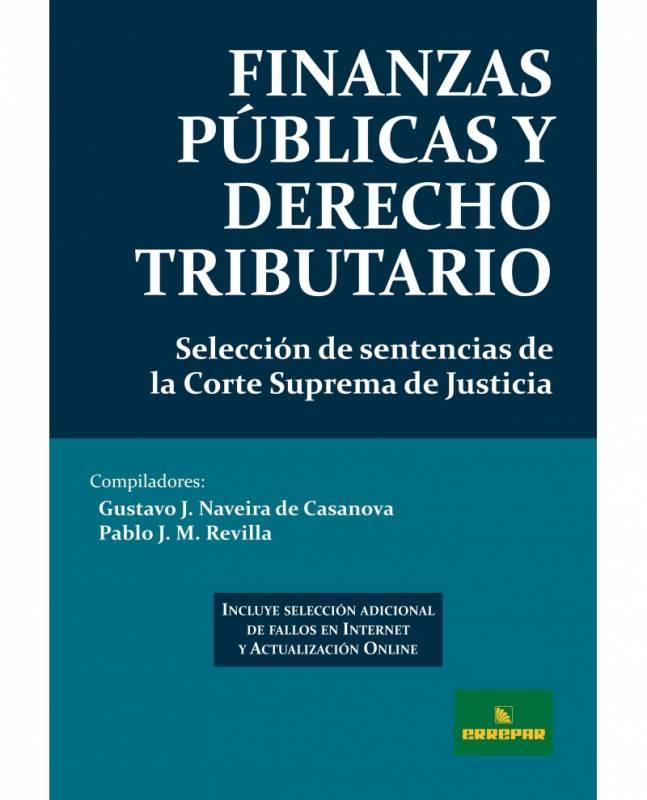 FINANZAS PÚBLICAS Y DERECHO TRIBUTARIO. SELECCIÓN DE SENTENCIAS DE CSJN