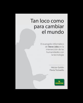 STEVE JOBS - TAN LOCO COMO PARA CAMBIAR EL MUNDO